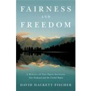 Fairness and Freedom A History of Two Open Societies: New Zealand and the United States by Fischer, David Hackett, 9780199832705