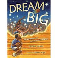 Dream Big Michael Jordan and the Pursuit of Excellence by Jordan, Deloris; Root, Barry, 9781442412705