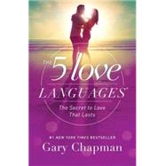 The 5 Love Languages The Secret to Love that Lasts by Chapman, Gary, 9780802412706