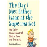 The Day I Met My Father Isaac at the Supermarket by Riemer, Jack, 9789655242706