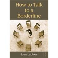 How to Talk to a Borderline by Lachkar,Joan, 9781138872707