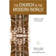 The Church in the Modern World: Gaudium Et Spes Then and Now by Lawler, Michael G.; Salzman, Todd A.; Burke-sullivan, Eileen, 9780814682708