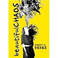 Beautiful Chaos by Drake, Robert M., 9780986262708