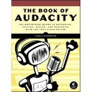 The Book of Audacity: Record, Edit, Mix, and Master With the Free Audio Editor by Schroder, Carla, 9781593272708