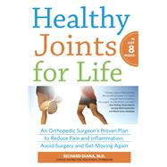 Healthy Joints for Life An Orthopedic Surgeon's Proven Plan to Reduce Pain and Inflammation, Avoid Surgery and Get Moving Again by Diana, Richard, 9780373892709