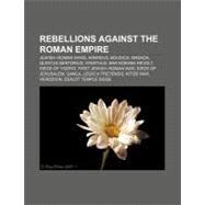 Rebellions Against the Roman Empire : Arminius, Boudica, Gildonic Revolt, Venutius, Anicetus by , 9781157042709