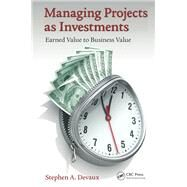 Managing Projects as Investments: Earned Value to Business Value by Devaux; Stephen A., 9781482212709