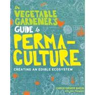 The Vegetable Gardener's Guide to Permaculture: Creating an Edible Ecosystem by Shein, Christopher; Thompson, Julie (CON), 9781604692709