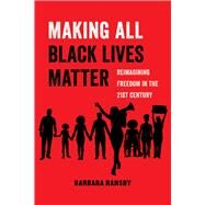 Making All Black Lives Matter by Ransby, Barbara, 9780520292710