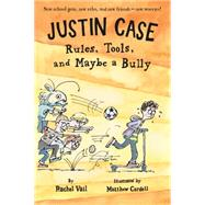 Justin Case: Rules, Tools, and Maybe a Bully by Vail, Rachel; Cordell, Matthew, 9781250062710
