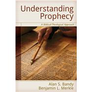 Understanding Prophecy by Bandy, Alan S.; Merkle, Benjamin L., 9780825442711