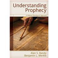 Understanding Prophecy by Bandy, Alan S.; Merkle, Benjamin L., 9780825442711