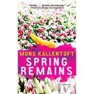 Spring Remains A Thriller by Kallentoft, Mons, 9781451642711