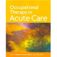 Occupational Therapy in Acute Care by Smith, Helen, 9781569002711