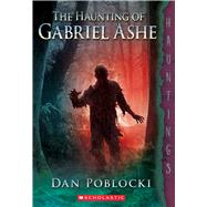 The Haunting of Gabriel Ashe by Poblocki, Dan, 9780545402712