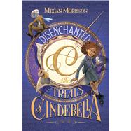 Disenchanted: The Trials of Cinderella (Tyme #2) by Morrison, Megan, 9780545642712