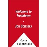 Welcome to Trucktown! by Scieszka, Jon; Shannon, David; Long, Loren; Gordon, David, 9781442412712