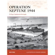Operation Neptune 1944 D-Day's Seaborne Armada by Ford, Ken; Gerrard, Howard, 9781472802712