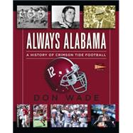 Always Alabama A History of Crimson Tide Football by Wade, Don, 9781476792712