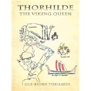 Thorhilde: The Viking Queen by Tobiassen, Ole-bjorn, 9781496972712