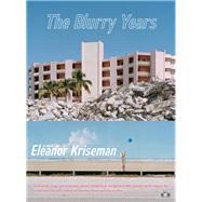 The Blurry Years by Kriseman, Eleanor, 9781937512712