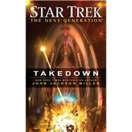 Star Trek: The Next Generation: Takedown by Miller, John Jackson, 9781476782713