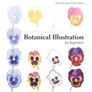 Botanical Illustration for Beginners A Step-by-Step Guide by Thurstan, Meriel; Martin, Rosie, 9781849942713