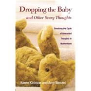 Dropping the Baby and Other Scary Thoughts: Breaking the Cycle of Unwanted Thoughts in Motherhood by Kleiman,Karen, 9781138872714
