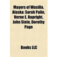 Mayors of Wasilla, Alask : Sarah Palin, Verne E. Rupright, John Stein, Dorothy Page by , 9781155222714