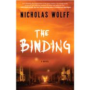 The Binding A Novel by Wolff, Nicholas, 9781501102714