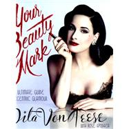 Your Beauty Mark by Von Teese, Dita; Apodaca, Rose (CON), 9780060722715