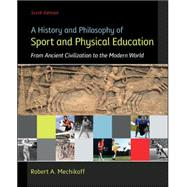 A History and Philosophy of Sport and Physical Education: From Ancient Civilizations to the Modern World by Mechikoff, Robert, 9780078022715