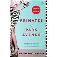 Primates of Park Avenue A Memoir by Martin, Wednesday, 9781476762715