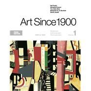 Art Since 1900 Volume 1: 1900 to 1944 by Foster, Hal; Krauss, Rosalind; Bois, Yve-Alain; Buchloh, Benjamin H. D.; Joselit, David, 9780500292716