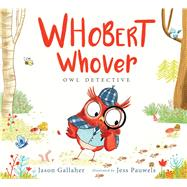 Whobert Whover, Owl Detective by Gallaher, Jason; Pauwels, Jess, 9781481462716