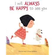 I Will Always Be Happy to See You by Delange, Ellen; Meilihove, Jenny, 9781605372716