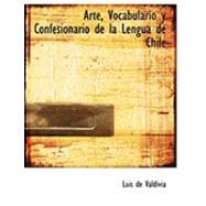 Arte, Vocabulario y Confesionario de la Lengua de Chile by De Valdivia, Luis, 9780559002717