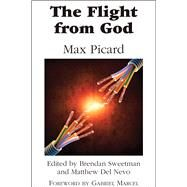 The Flight from God by Picard, Max; Sweetman, Brendan; Del Nevo, Matthew; Marcel, Gabriel; Kuschnitsky, Marianne, 9781587312717