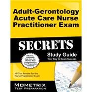 Adult-Gerontology Acute Care Nurse Practitioner Exam Secrets: NP Test Review for the Nurse Practitioner Exam by Mometrix Exam Secrets Test Prep Team, 9781630942717