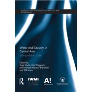 Water and Security in Central Asia: Solving a Rubik's Cube by Tortajada; Cecilia, 9781138692718