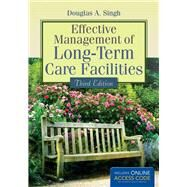Effective Management of Long-term Care Facilities by Singh, Douglas A., Ph.D., 9781284052718