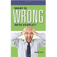 What Is Wrong with People?! by Mark Lutz, 9781634132718