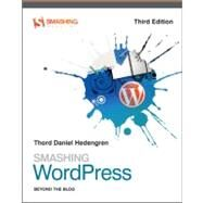 Smashing WordPress : Beyond the Blog by Hedengren, Thord Daniel, 9781119942719