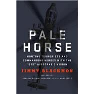 Pale Horse Hunting Terrorists and Commanding Heroes with the 101st Airborne Division by Blackmon, Jimmy; Mcchrystal, Stanley, 9781250072719