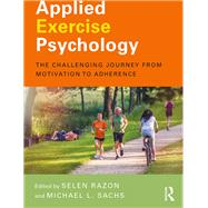 Applied Exercise Psychology: The Challenging Journey from Motivation to Adherence by Razon; Selen, 9780415702720