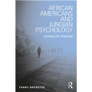African Americans and Jungian Psychology: Leaving the Shadows by Brewster; Fanny, 9781138952720