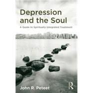 Depression and the Soul: A Guide to Spiritually Integrated Treatment by Peteet,John R., 9781138872721