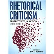 Rhetorical Criticism Perspectives in Action by Kuypers, Jim A.; Althouse, Matthew T.; Benoit, William; Black, Edwin; Blood, Adam; Browne, Stephen Howard; Burkholder, Thomas R.; Farrell, Kathleen; Henry, David; Hill, Forbes I.; Hoerl, Kristen; King, Andrew; Kuypers, Jim A.; Lee, Ronald; McGeough, Ryan, 9781442252721