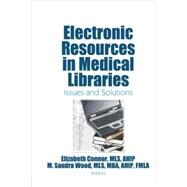 Electronic Resources in Medical Libraries: Issues and Solutions by Connor,Elizabeth, 9780415542722