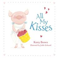 All My Kisses by Brown, Kerry; Robaard, Jedda, 9780733332722